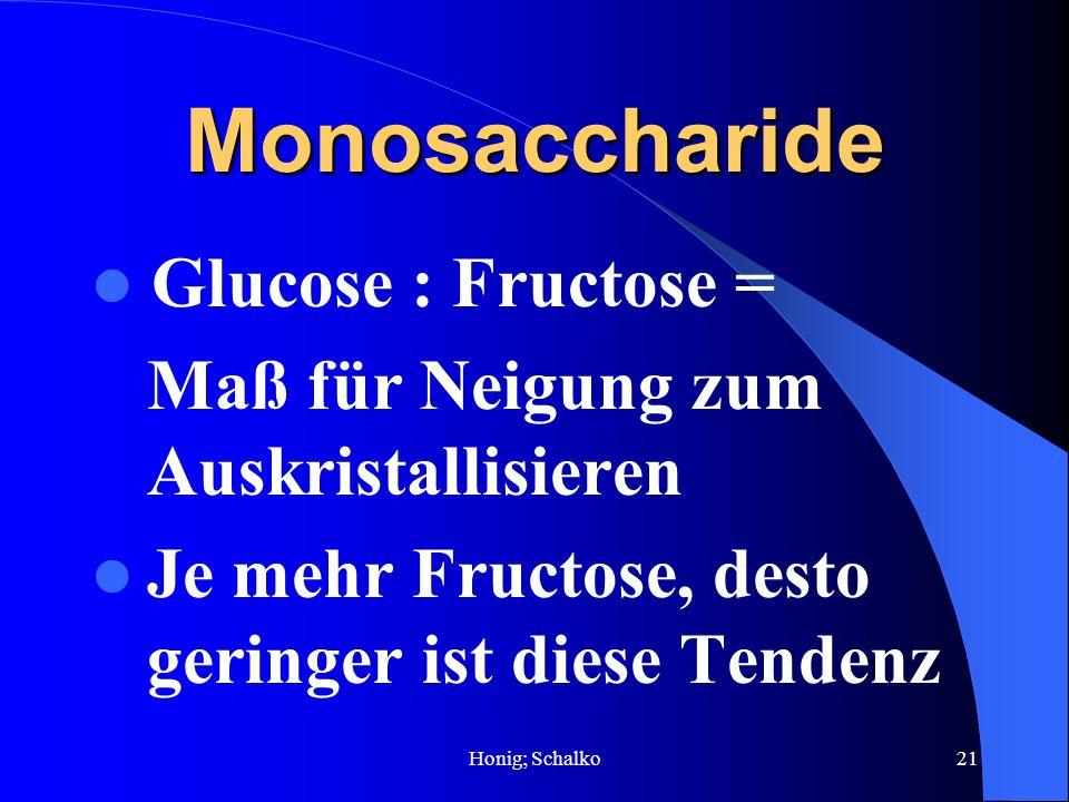 Honig; Schalko21 Monosaccharide Glucose : Fructose = Maß für Neigung zum Auskristallisieren Je mehr Fructose, desto geringer ist diese Tendenz