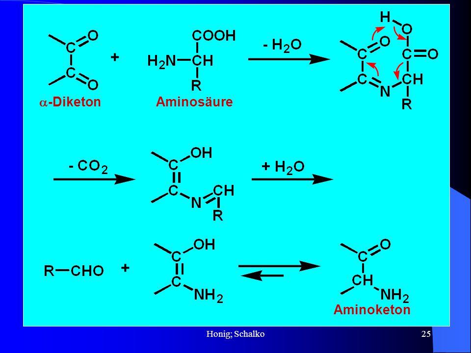 Honig; Schalko25 -Diketon Aminosäure Aminoketon + +