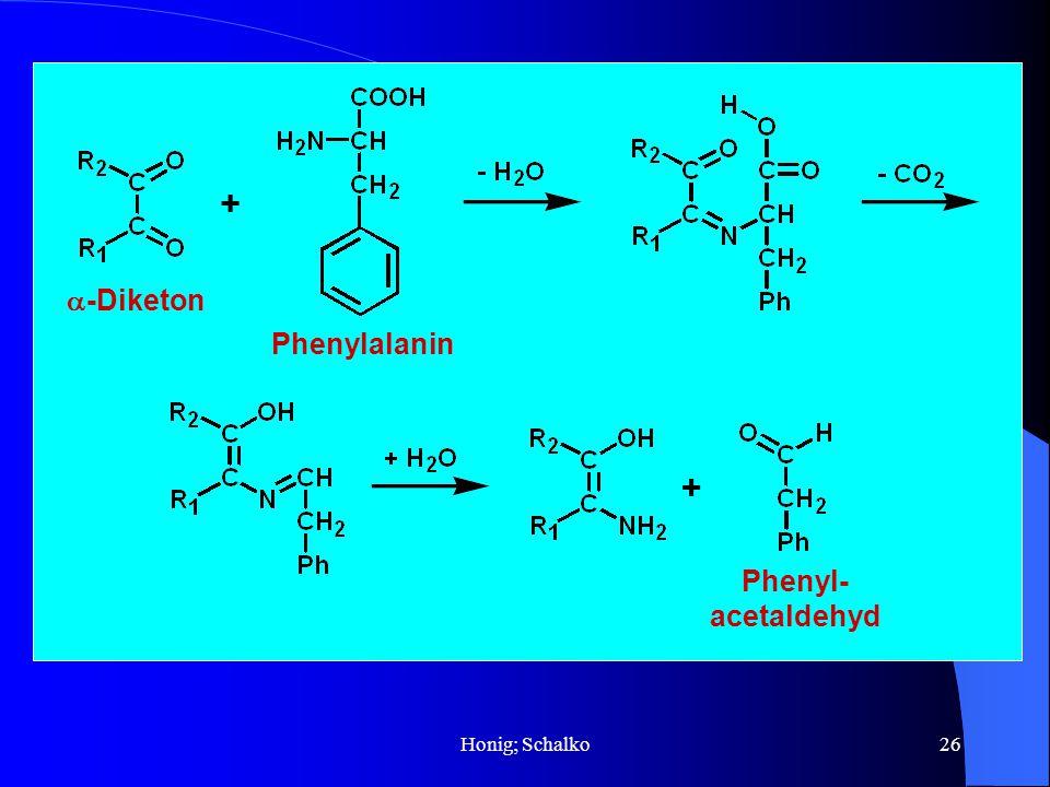 Honig; Schalko26 -Diketon Phenylalanin + Phenyl- acetaldehyd +