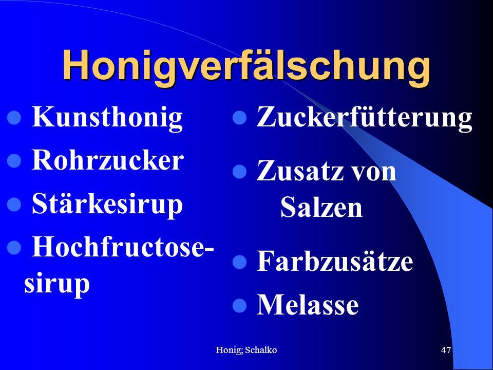 Honig; Schalko47 Honigverfälschung Kunsthonig Rohrzucker Stärkesirup Hochfructose- sirup Zuckerfütterung Zusatz von Salzen Farbzusätze Melasse