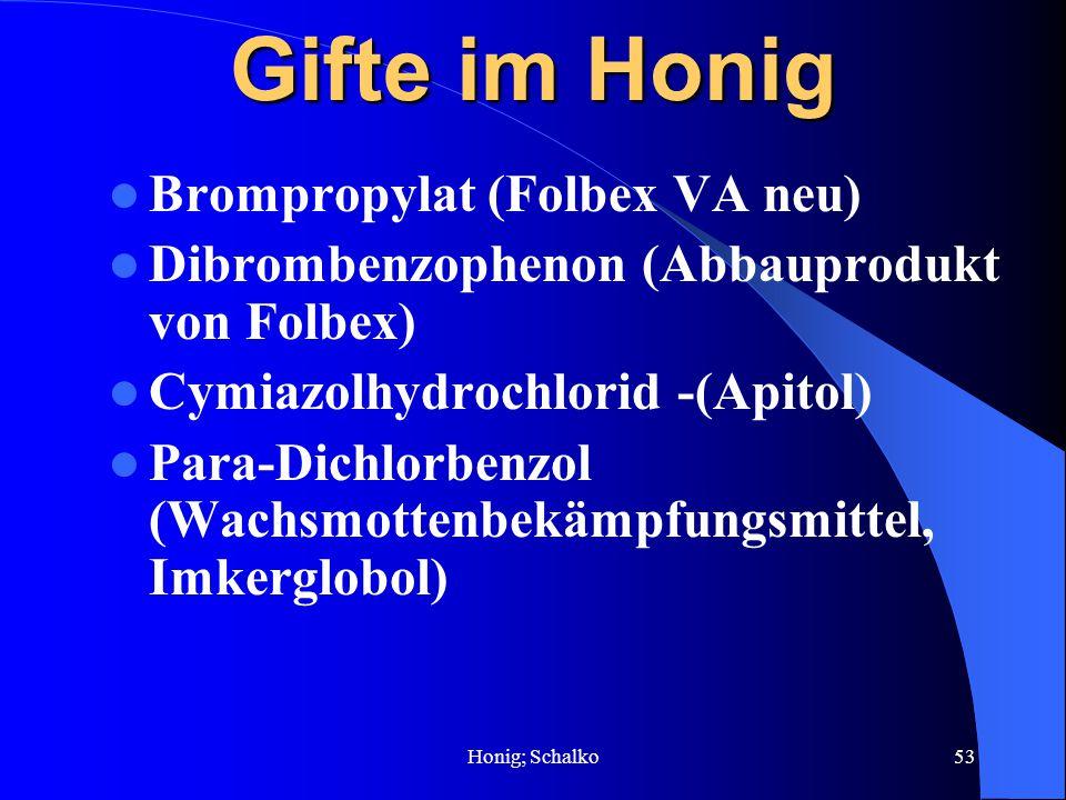Honig; Schalko53 Gifte im Honig Brompropylat (Folbex VA neu) Dibrombenzophenon (Abbauprodukt von Folbex) Cymiazolhydrochlorid -(Apitol) Para-Dichlorbe