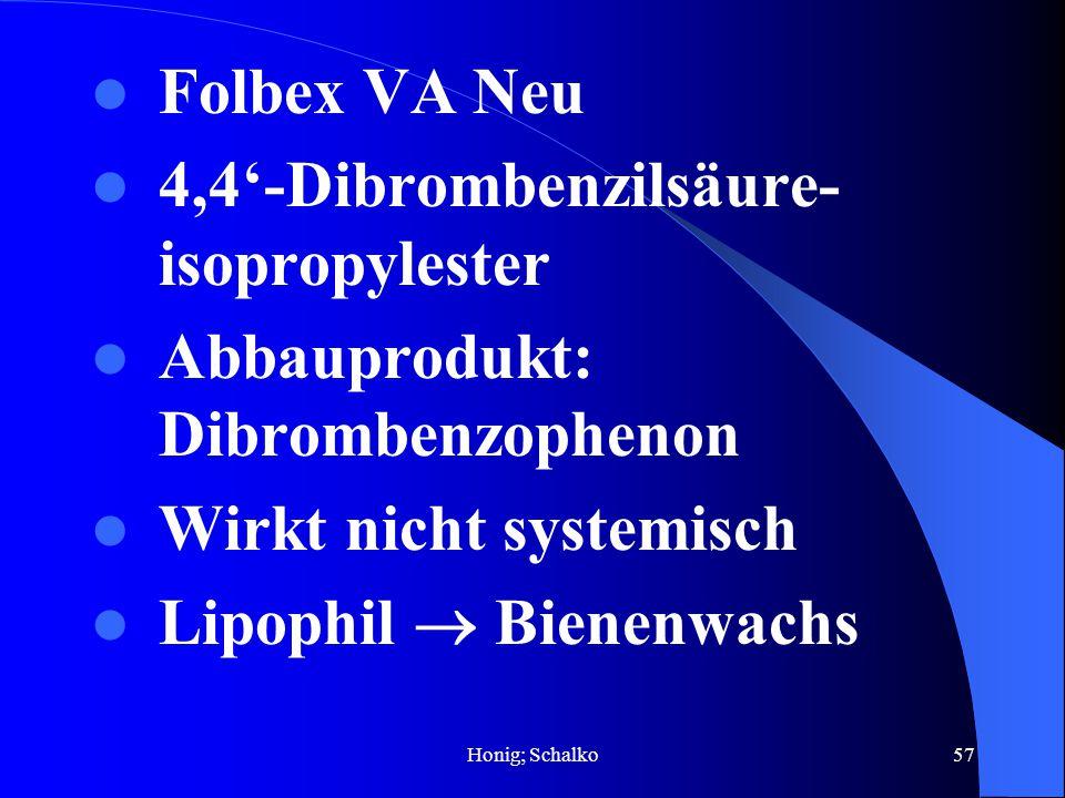 Honig; Schalko57 Folbex VA Neu 4,4-Dibrombenzilsäure- isopropylester Abbauprodukt: Dibrombenzophenon Wirkt nicht systemisch Lipophil Bienenwachs