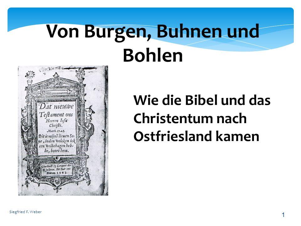 Siegfried F. Weber 1 Von Burgen, Buhnen und Bohlen Wie die Bibel und das Christentum nach Ostfriesland kamen