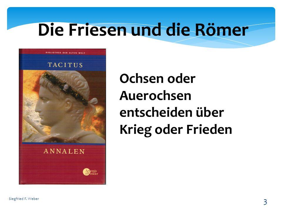 Siegfried F. Weber 3 Die Friesen und die Römer Ochsen oder Auerochsen entscheiden über Krieg oder Frieden