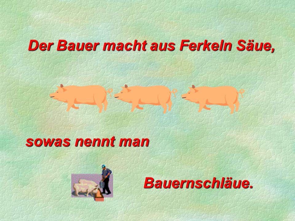 Der Bauer keine Hemmung kennt, das Gras er von der Wiese trennt.