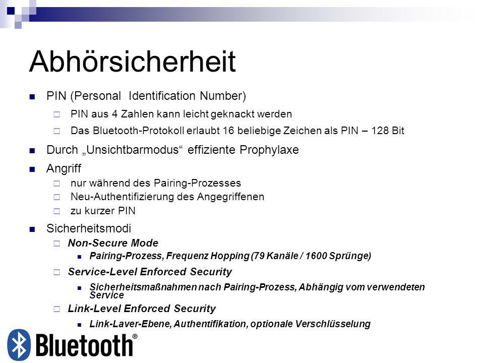 Abhörsicherheit PIN (Personal Identification Number) PIN aus 4 Zahlen kann leicht geknackt werden Das Bluetooth-Protokoll erlaubt 16 beliebige Zeichen