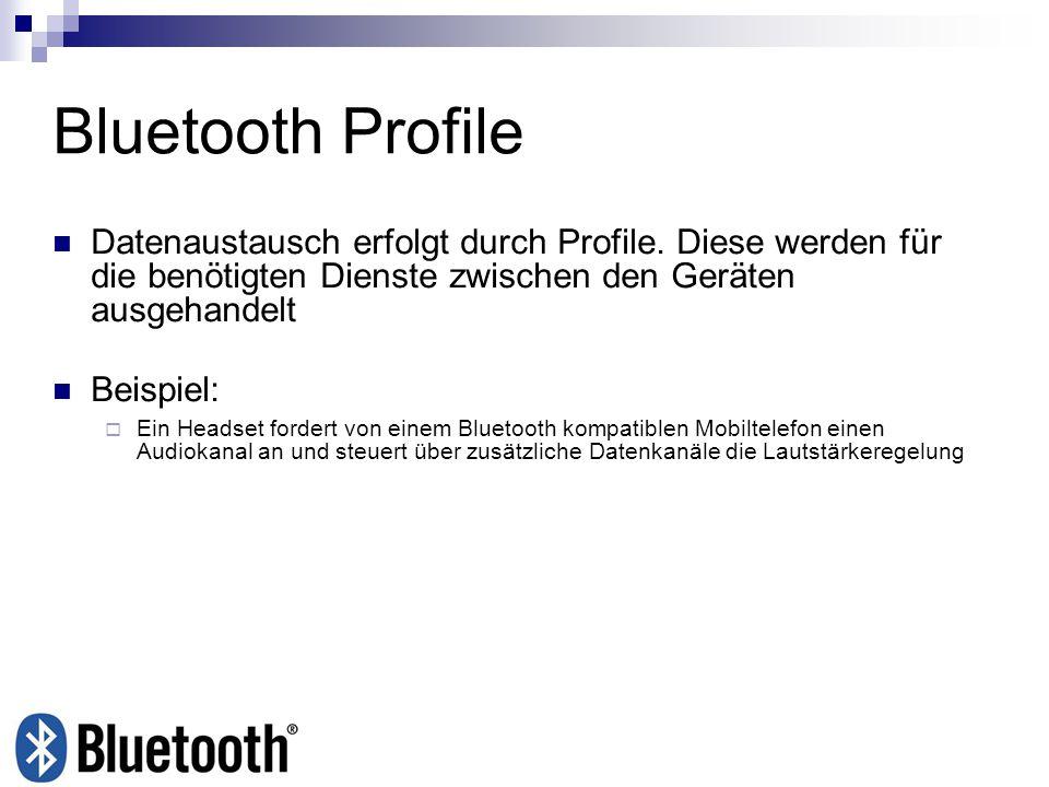 Bluetooth Profile Datenaustausch erfolgt durch Profile. Diese werden für die benötigten Dienste zwischen den Geräten ausgehandelt Beispiel: Ein Headse