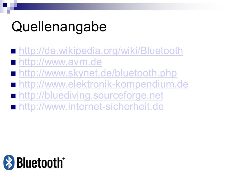 Quellenangabe http://de.wikipedia.org/wiki/Bluetooth http://www.avm.de http://www.skynet.de/bluetooth.php http://www.elektronik-kompendium.de http://b