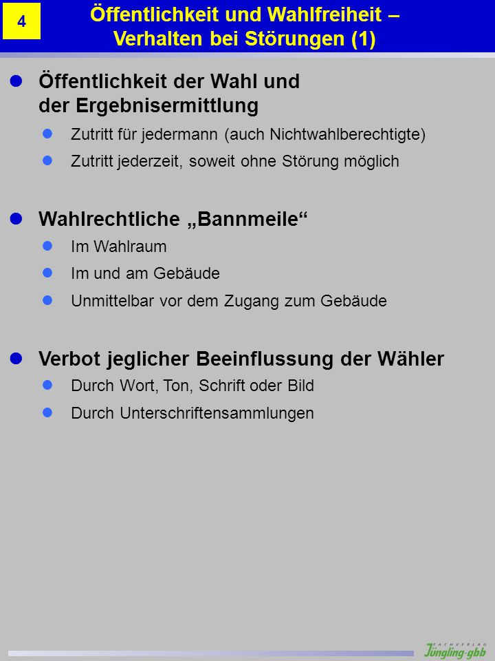 Demoskopische Befragungen Befragung nach der Stimmabgabe außerhalb des Wahlraums ist zulässig, soweit ohne Störung möglich Vor 18:00 Uhr: keine Veröffentlichung der Befragungsergebnisse Verantwortung des Wahlvorstands Einschreiten bei verbotener Wahlwerbung Verständigung der Gemeinde und ggf.