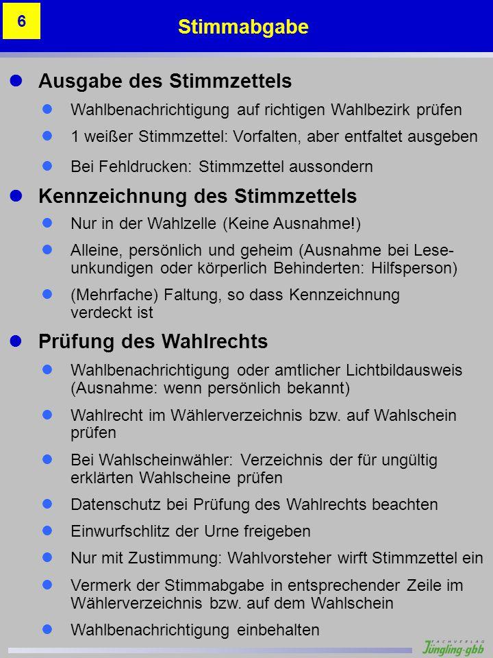 Ausgabe des Stimmzettels Wahlbenachrichtigung auf richtigen Wahlbezirk prüfen 1 weißer Stimmzettel: Vorfalten, aber entfaltet ausgeben Bei Fehldrucken