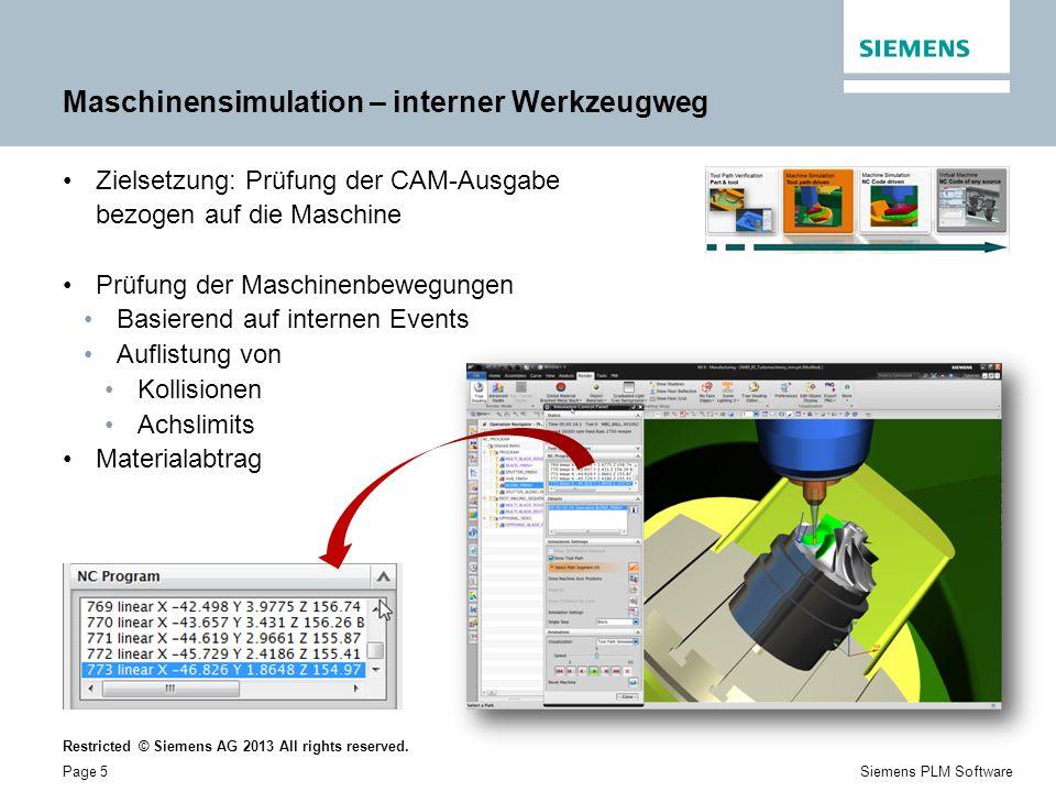 Restricted © Siemens AG 2013 All rights reserved. Page 5Siemens PLM Software Maschinensimulation – interner Werkzeugweg Zielsetzung: Prüfung der CAM-A