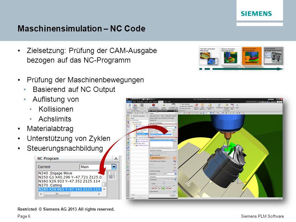 Restricted © Siemens AG 2013 All rights reserved. Page 6Siemens PLM Software Maschinensimulation – NC Code Zielsetzung: Prüfung der CAM-Ausgabe bezoge