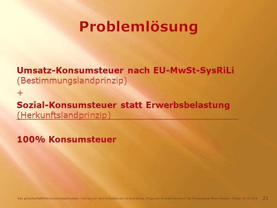 Das gemeinschaftliche Konsumsteuersystem - Vortrag von Verena Nedden zur Veranstaltung Wege zum Grundeinkommen der Piratenpartei Rhein-Hessen - Mainz, 18.05.2014 21