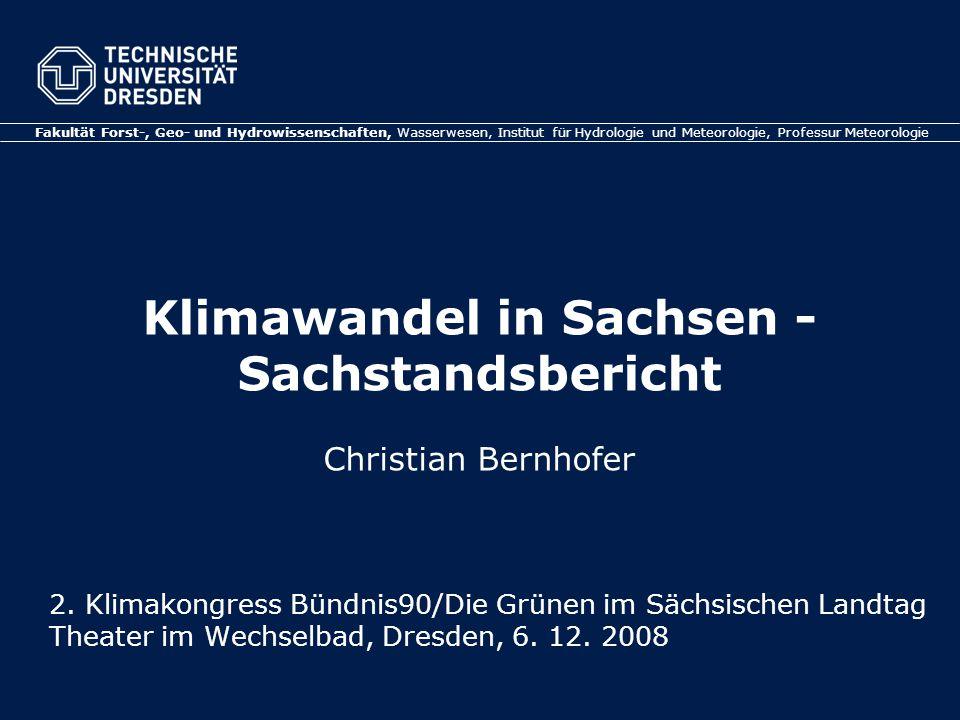 Klimawandel in Sachsen - Sachstandsbericht Aktuelle Änderungen (Bsp.) StationSeehöhe [m] Chemnitz418 Dresden-Klotzsche222 Fichtelberg1213 Görlitz238 Leipzig-Holzhausen148 Plauen386 Zinnwald-Georgenfeld877 Großenhain-Skassa 1 125 Marienberg-Reitzenhain 1 755 Tharandt-Grillenburg 1 384 Exemplarische Klimastationen 1 nur für Langzeittrends des Niederschlages Langjähriger Trend – Sachsen: +0,6°C seit 1900, Dresden: +0,7°C