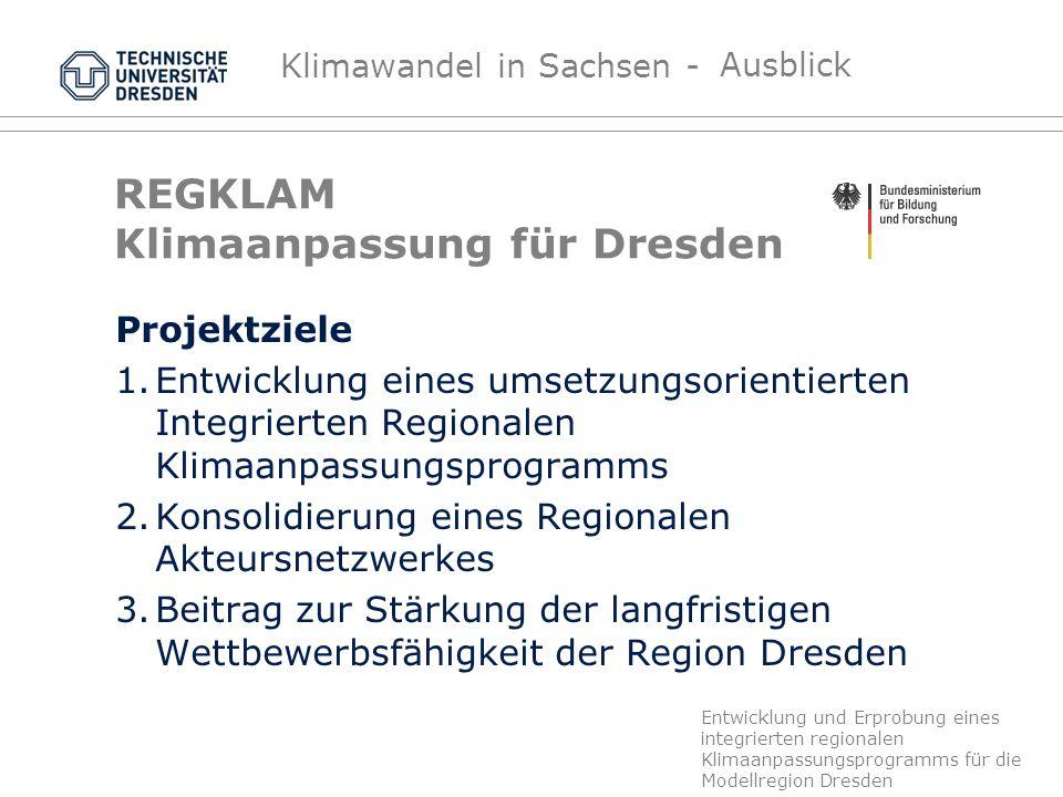 Klimawandel in Sachsen - Sachstandsbericht REGKLAM Klimaanpassung für Dresden Projektziele 1.Entwicklung eines umsetzungsorientierten Integrierten Reg
