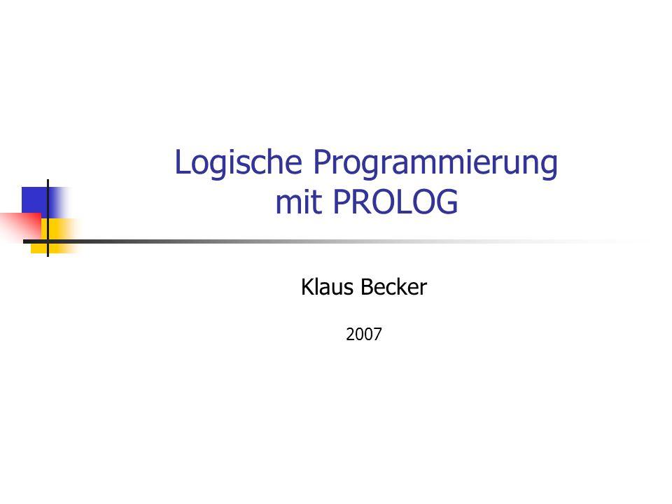 Logische Programmierung mit PROLOG Klaus Becker 2007