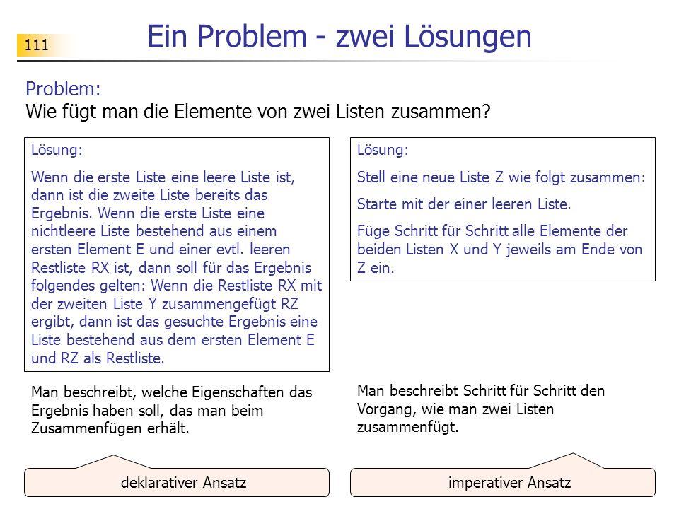 111 Ein Problem - zwei Lösungen Problem: Wie fügt man die Elemente von zwei Listen zusammen? Lösung: Wenn die erste Liste eine leere Liste ist, dann i