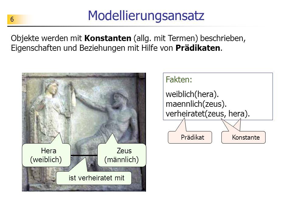 6 Modellierungsansatz Objekte werden mit Konstanten (allg. mit Termen) beschrieben, Eigenschaften und Beziehungen mit Hilfe von Prädikaten. Fakten: we