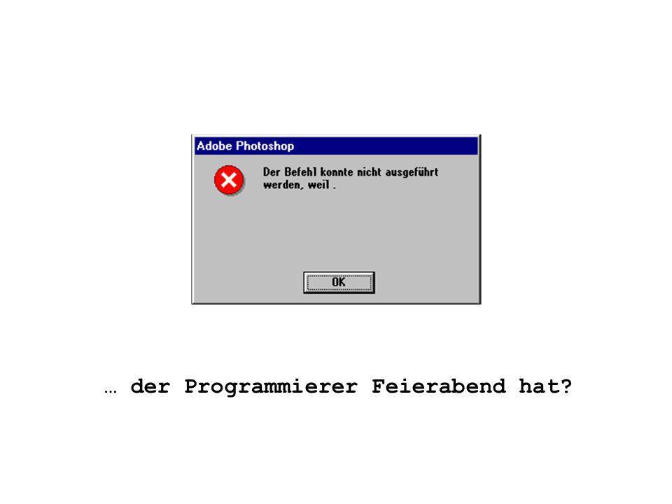 … der Programmierer Feierabend hat