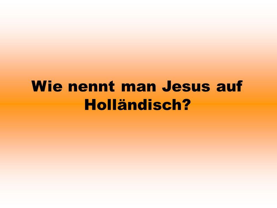 Wie nennt man Jesus auf Holländisch?