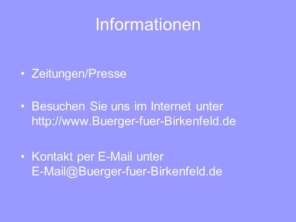 Informationen Zeitungen/Presse Besuchen Sie uns im Internet unter http://www.Buerger-fuer-Birkenfeld.de Kontakt per E-Mail unter E-Mail@Buerger-fuer-Birkenfeld.de