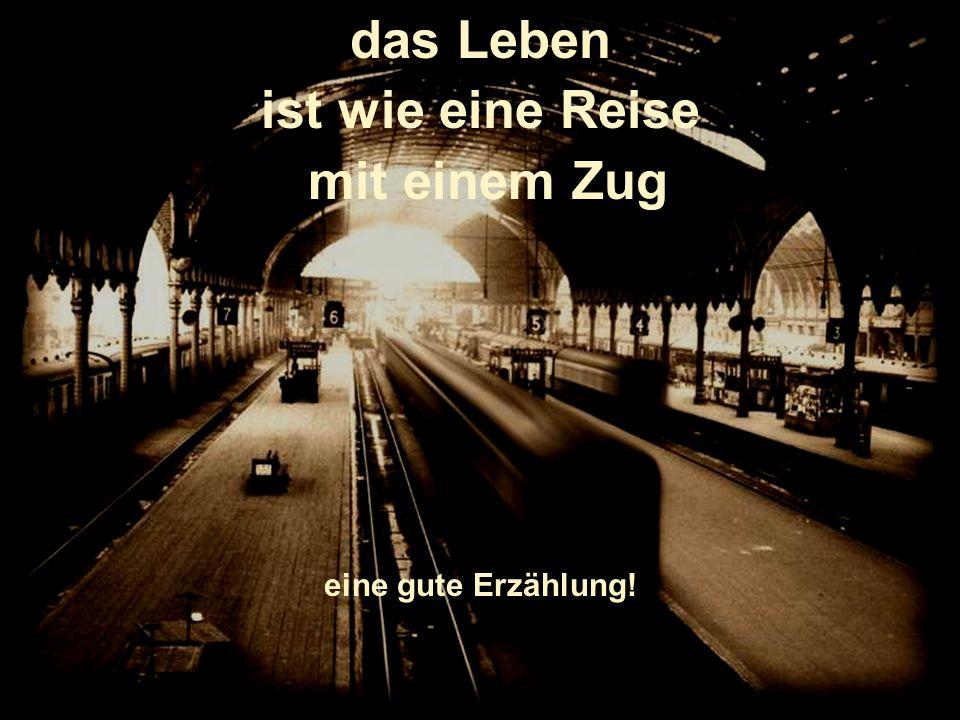 das Leben ist wie eine Reise mit einem Zug eine gute Erzählung!