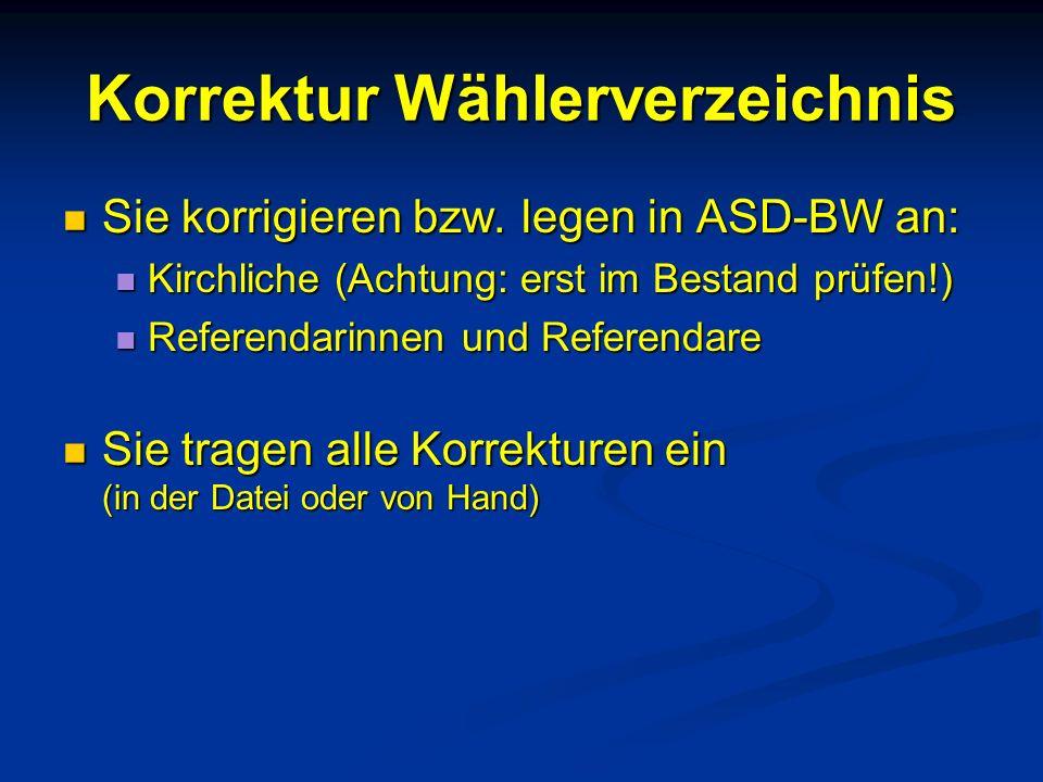 Korrektur Wählerverzeichnis Sie korrigieren bzw. legen in ASD-BW an: Sie korrigieren bzw.