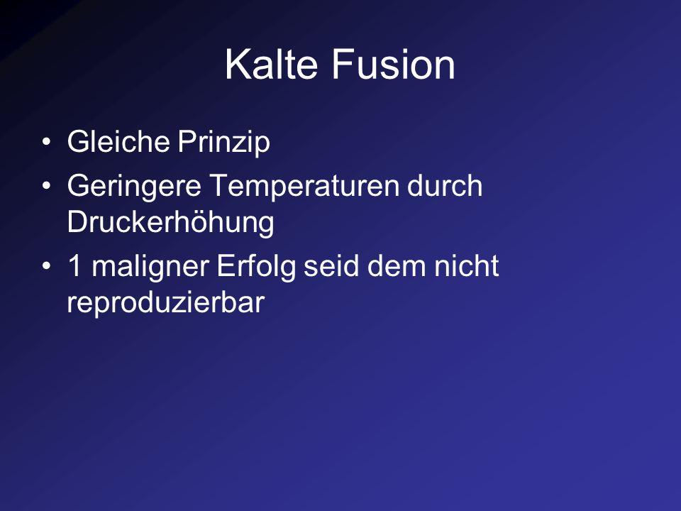 Kalte Fusion Gleiche Prinzip Geringere Temperaturen durch Druckerhöhung 1 maligner Erfolg seid dem nicht reproduzierbar