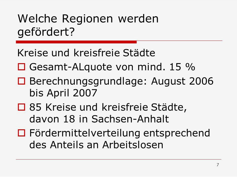 7 Welche Regionen werden gefördert? Kreise und kreisfreie Städte Gesamt-ALquote von mind. 15 % Berechnungsgrundlage: August 2006 bis April 2007 85 Kre