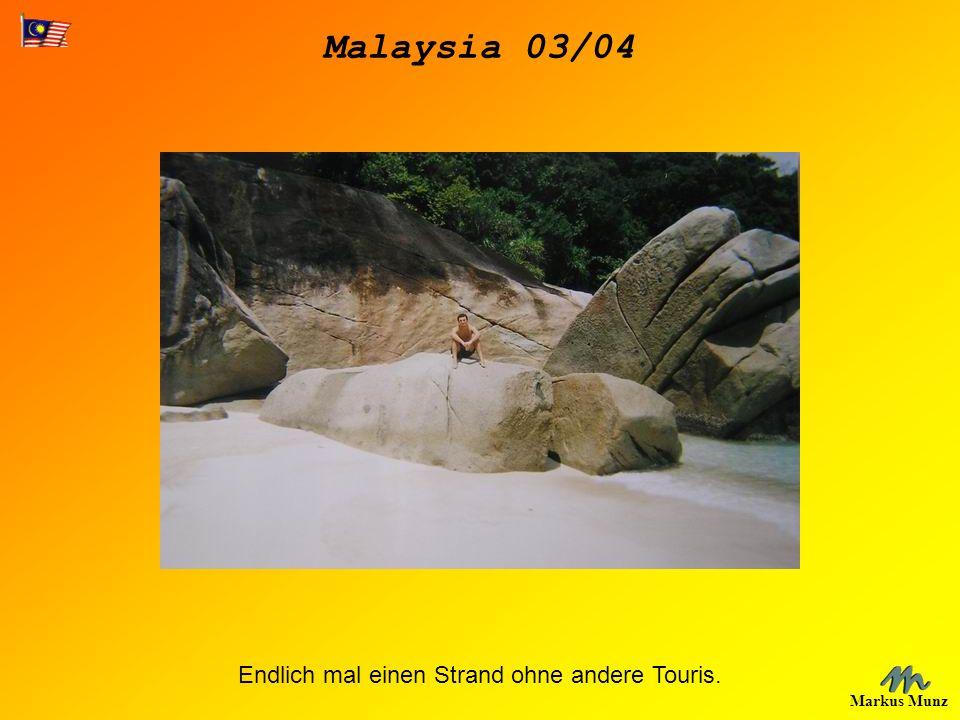Malaysia 03/04 Markus Munz Endlich mal einen Strand ohne andere Touris.