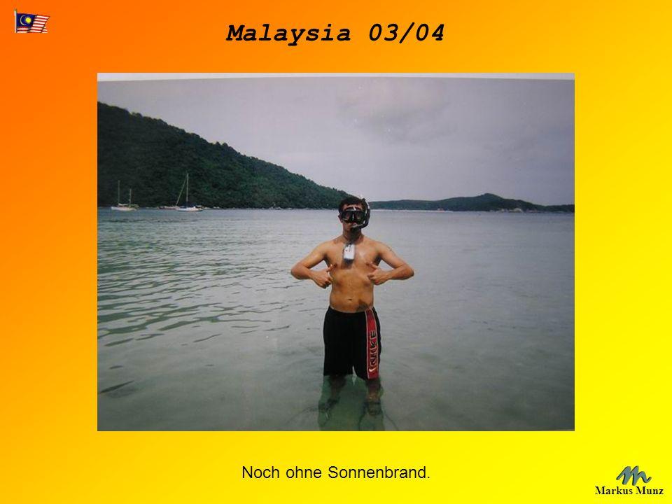 Malaysia 03/04 Markus Munz Noch ohne Sonnenbrand.