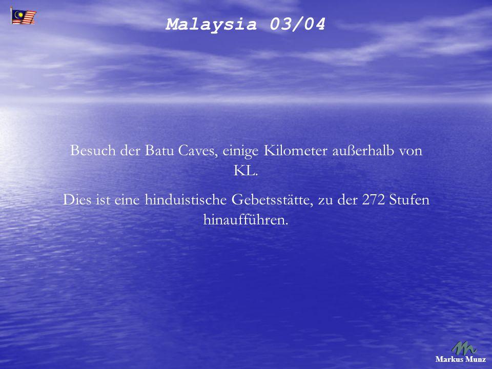 Malaysia 03/04 Markus Munz Besuch der Batu Caves, einige Kilometer außerhalb von KL. Dies ist eine hinduistische Gebetsstätte, zu der 272 Stufen hinau