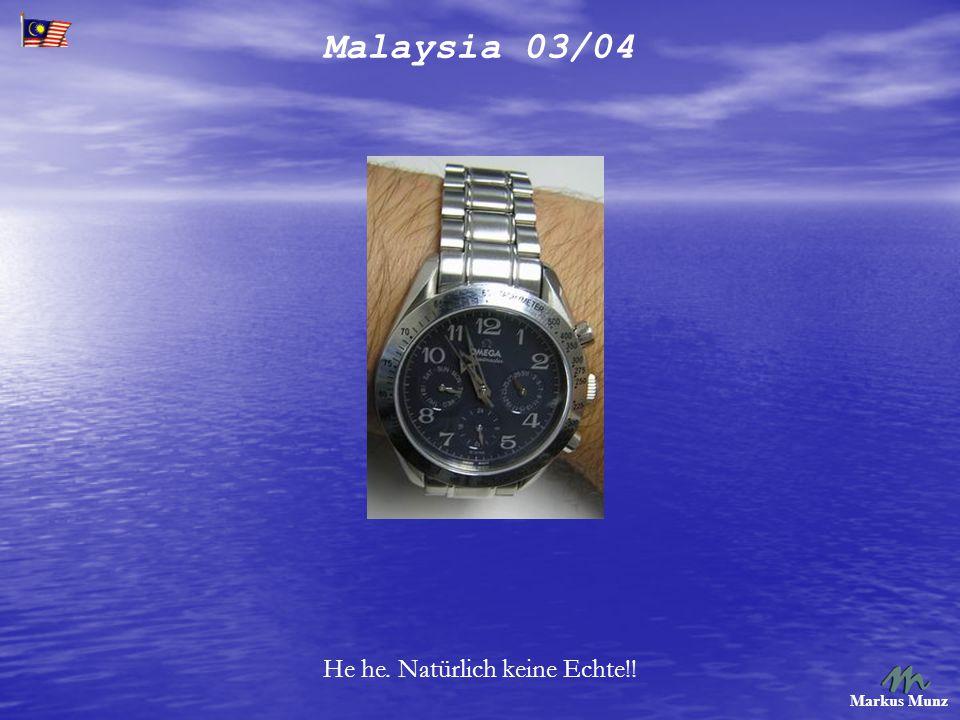 Malaysia 03/04 Markus Munz He he. Natürlich keine Echte!!