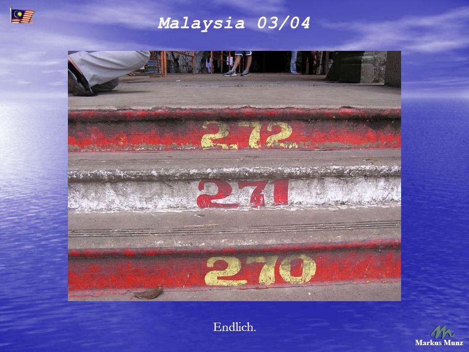 Malaysia 03/04 Markus Munz Endlich.