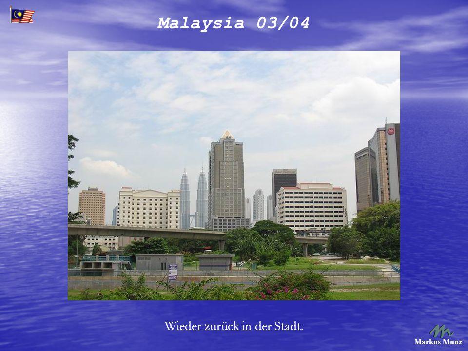 Malaysia 03/04 Markus Munz Wieder zurück in der Stadt.