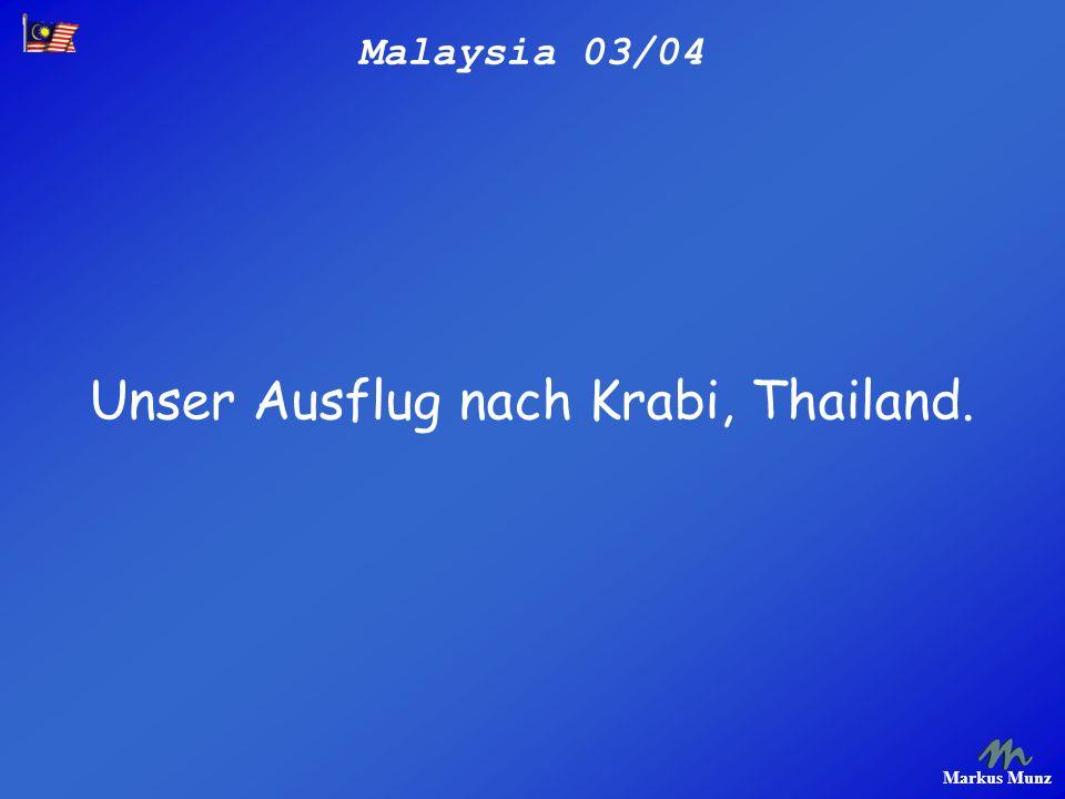 Malaysia 03/04 Markus Munz Unser Ausflug nach Krabi, Thailand.