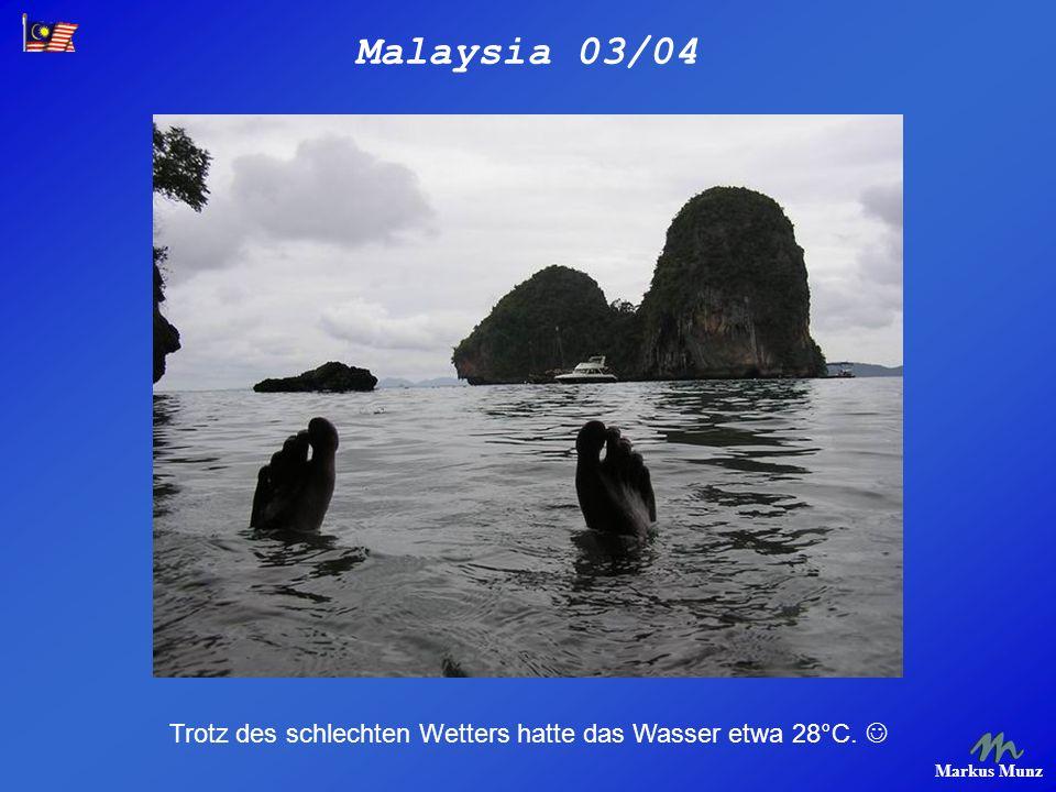 Malaysia 03/04 Markus Munz Trotz des schlechten Wetters hatte das Wasser etwa 28°C.