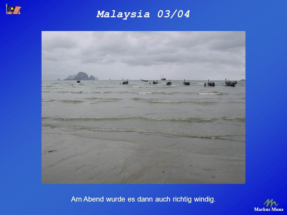 Malaysia 03/04 Markus Munz Am Abend wurde es dann auch richtig windig.