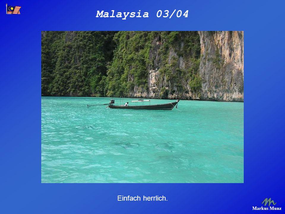 Malaysia 03/04 Markus Munz Einfach herrlich.