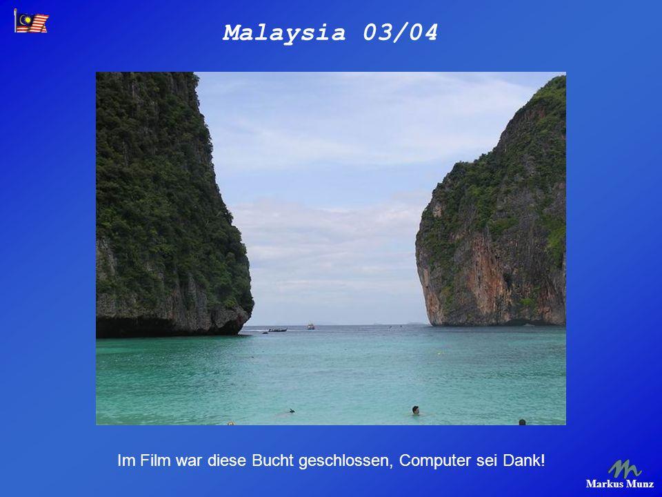 Malaysia 03/04 Markus Munz Im Film war diese Bucht geschlossen, Computer sei Dank!