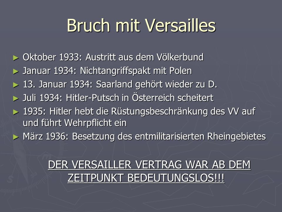Bruch mit Versailles Oktober 1933: Austritt aus dem Völkerbund Oktober 1933: Austritt aus dem Völkerbund Januar 1934: Nichtangriffspakt mit Polen Januar 1934: Nichtangriffspakt mit Polen 13.