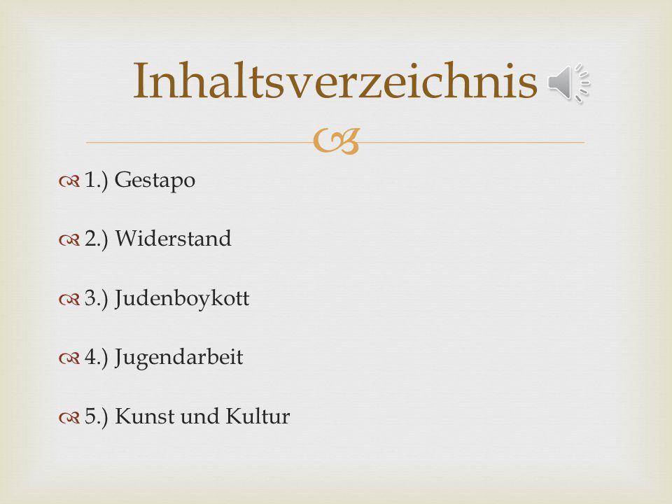 1.) Gestapo 2.) Widerstand 3.) Judenboykott 4.) Jugendarbeit 5.) Kunst und Kultur Inhaltsverzeichnis