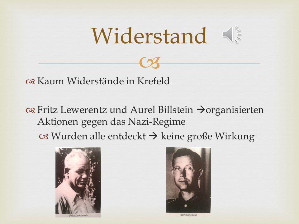 Kaum Widerstände in Krefeld Fritz Lewerentz und Aurel Billstein organisierten Aktionen gegen das Nazi-Regime Wurden alle entdeckt keine große Wirkung Widerstand