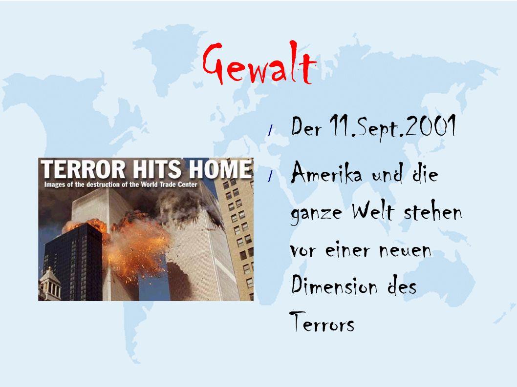 Gewalt Der 11.Sept.2001 / Amerika und die ganze Welt stehen vor einer neuen Dimension des Terrors