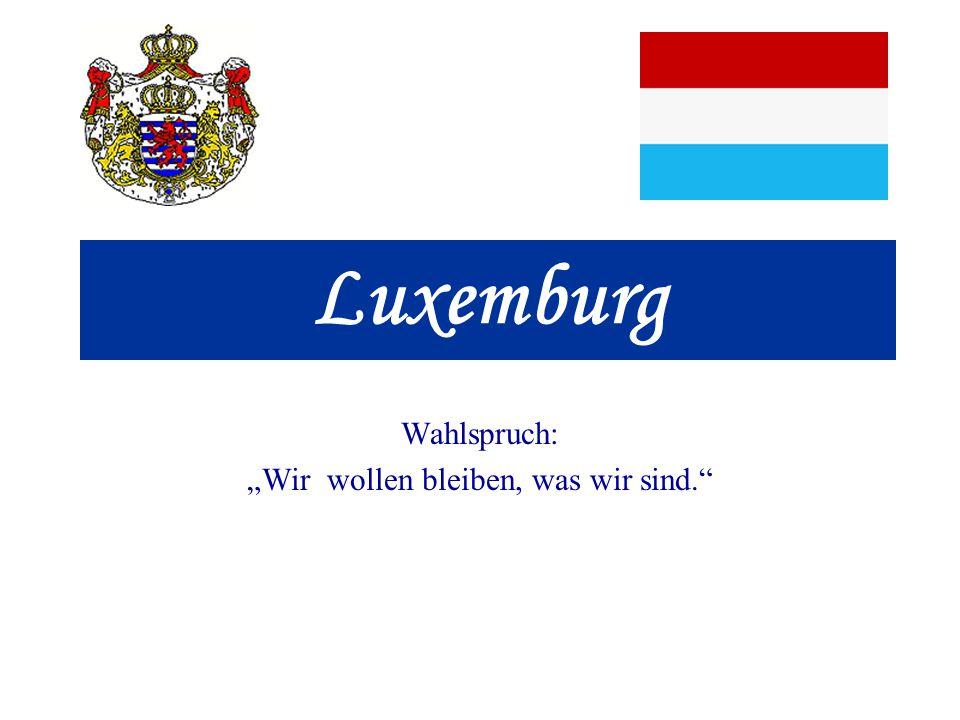 Luxemburg Wahlspruch: Wir wollen bleiben, was wir sind.
