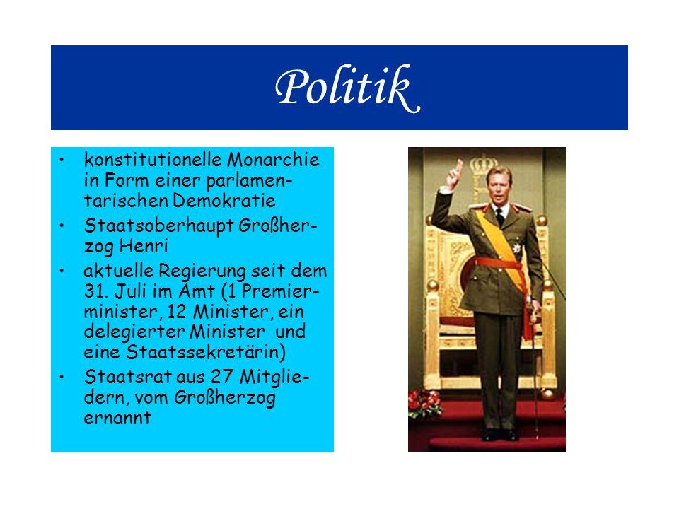 Politik konstitutionelle Monarchie in Form einer parlamen- tarischen Demokratie Staatsoberhaupt Großher- zog Henri aktuelle Regierung seit dem 31.