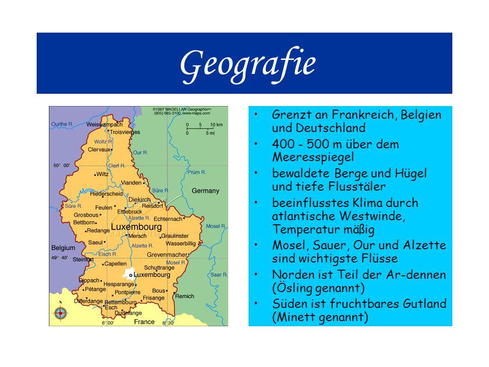 Geografie Grenzt an Frankreich, Belgien und Deutschland 400 - 500 m über dem Meeresspiegel bewaldete Berge und Hügel und tiefe Flusstäler beeinflusstes Klima durch atlantische Westwinde, Temperatur mäßig Mosel, Sauer, Our und Alzette sind wichtigste Flüsse Norden ist Teil der Ar-dennen (Ösling genannt) Süden ist fruchtbares Gutland (Minett genannt)