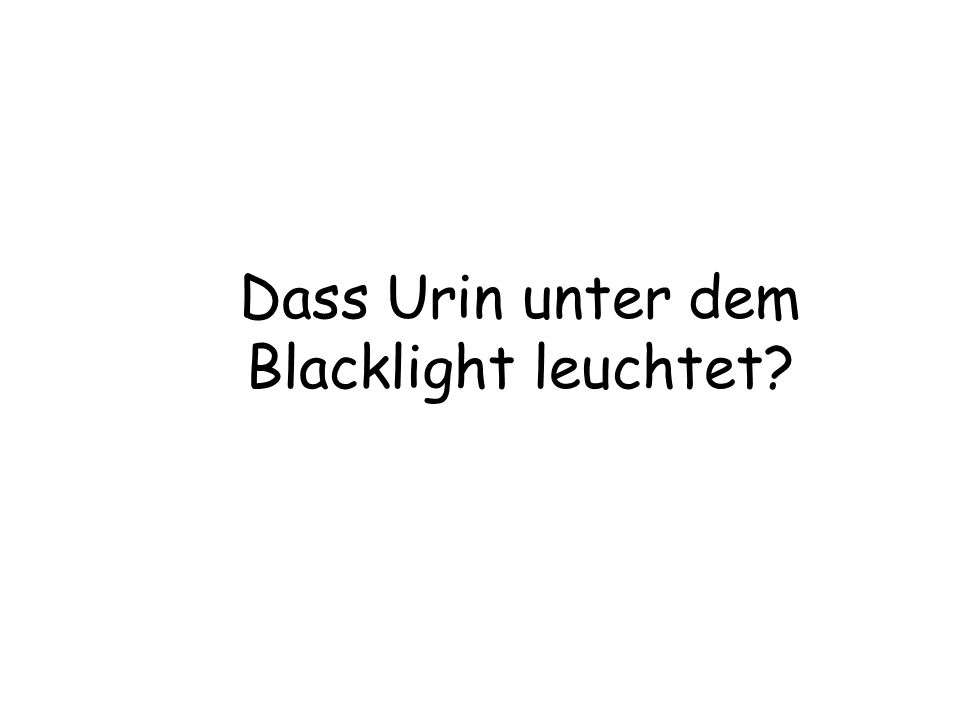 Dass Urin unter dem Blacklight leuchtet?