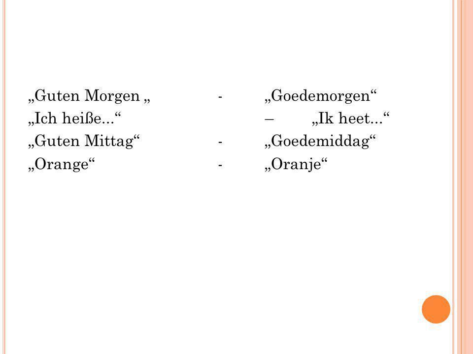 Guten Morgen - Goedemorgen Ich heiße... – Ik heet... Guten Mittag - Goedemiddag Orange-Oranje