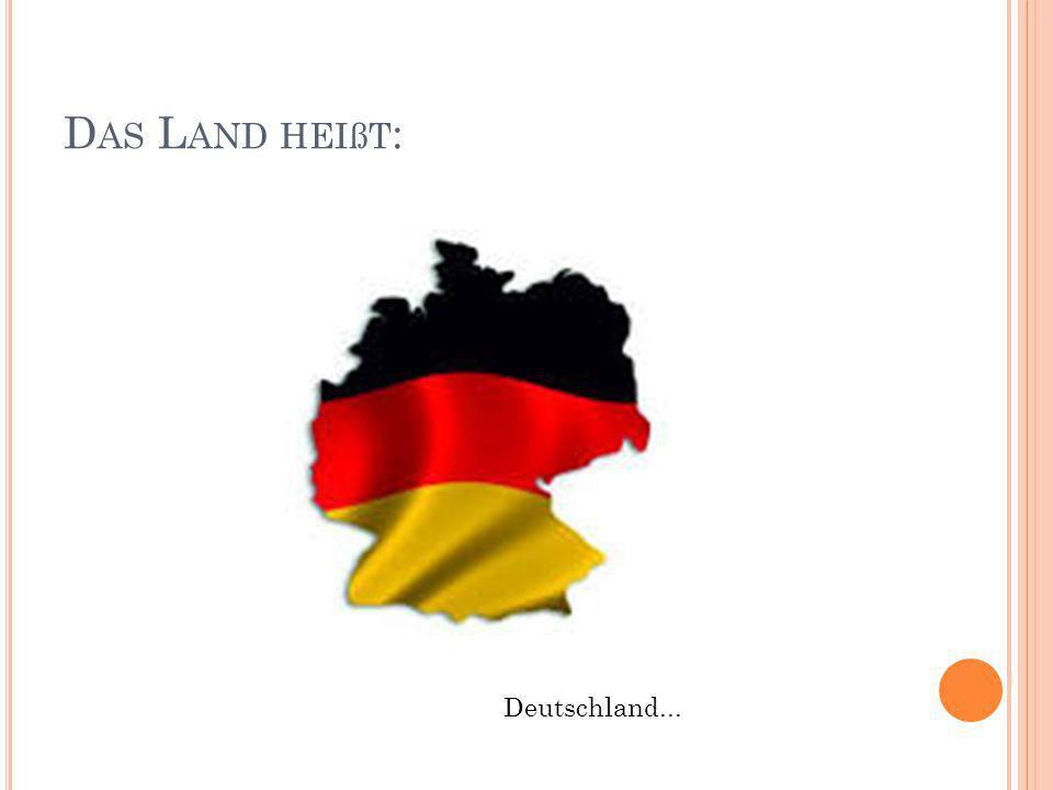 D AS L AND HEIßT : Deutschland...